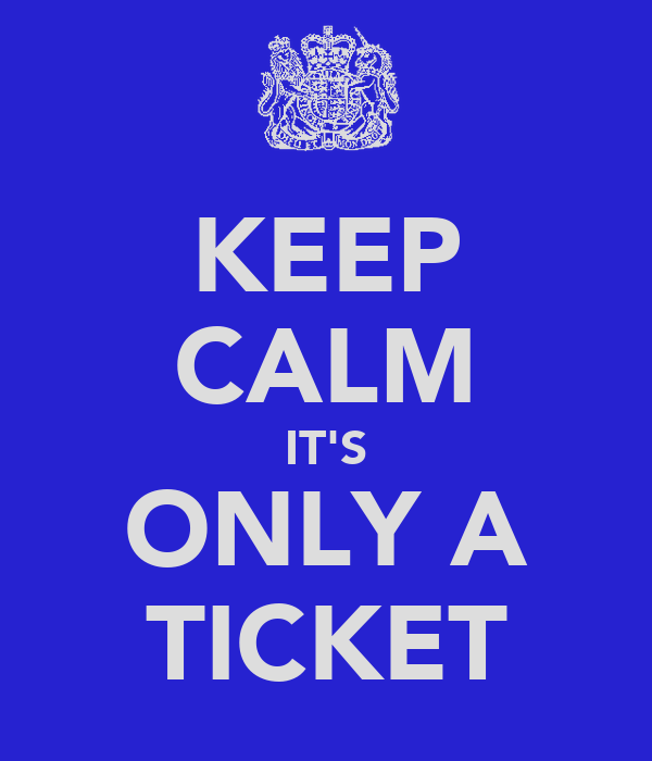 KEEP CALM IT'S ONLY A TICKET