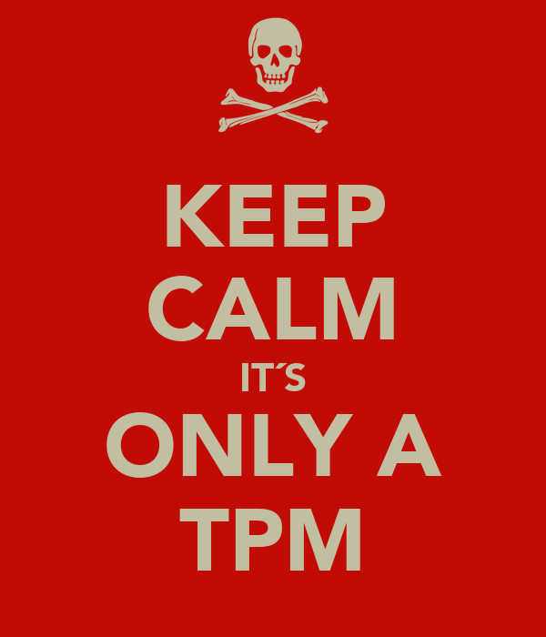 KEEP CALM IT´S ONLY A TPM