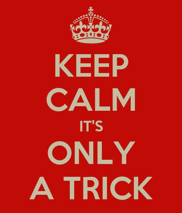 KEEP CALM IT'S ONLY A TRICK