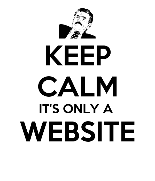 KEEP CALM IT'S ONLY A  WEBSITE