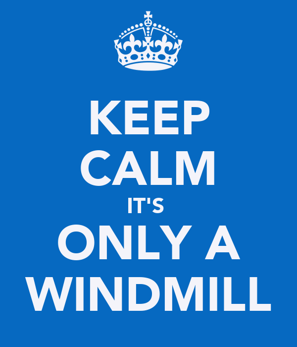 KEEP CALM IT'S  ONLY A WINDMILL