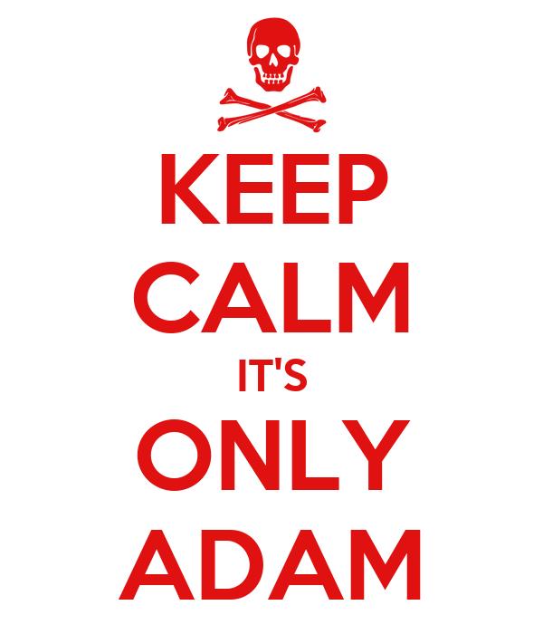 KEEP CALM IT'S  ONLY  ADAM