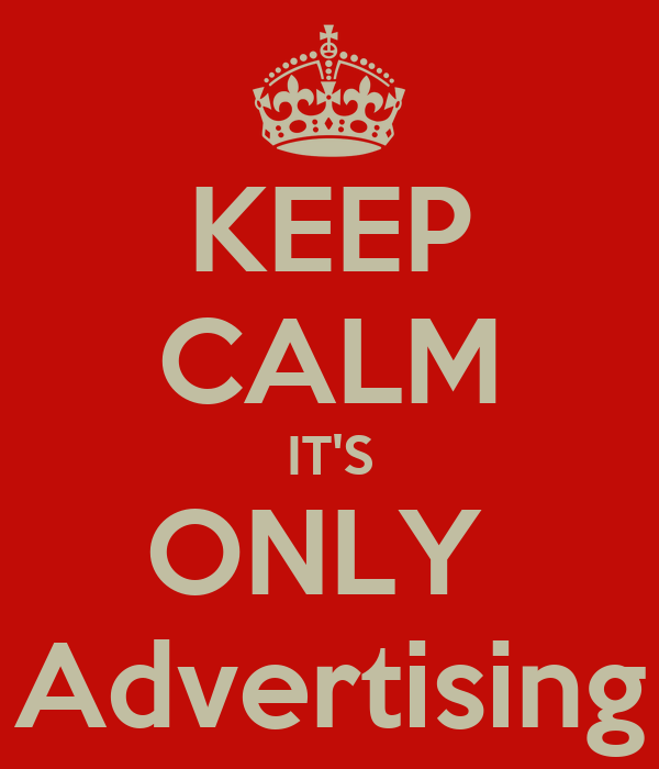 KEEP CALM IT'S ONLY  Advertising