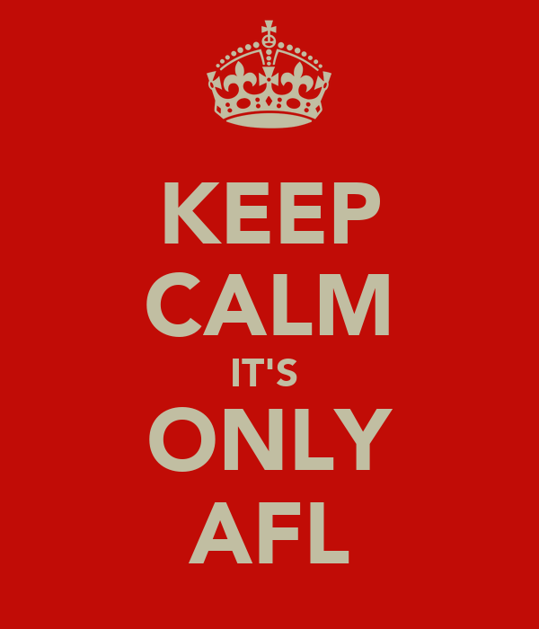 KEEP CALM IT'S  ONLY AFL