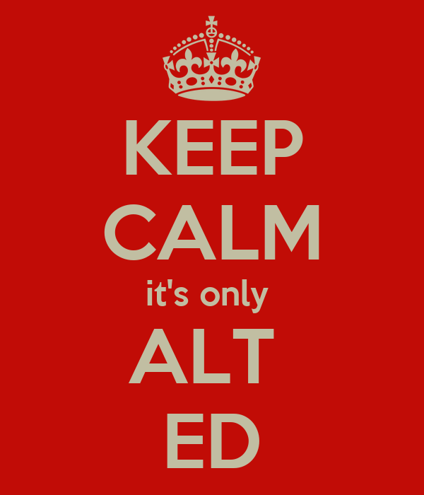 KEEP CALM it's only  ALT  ED