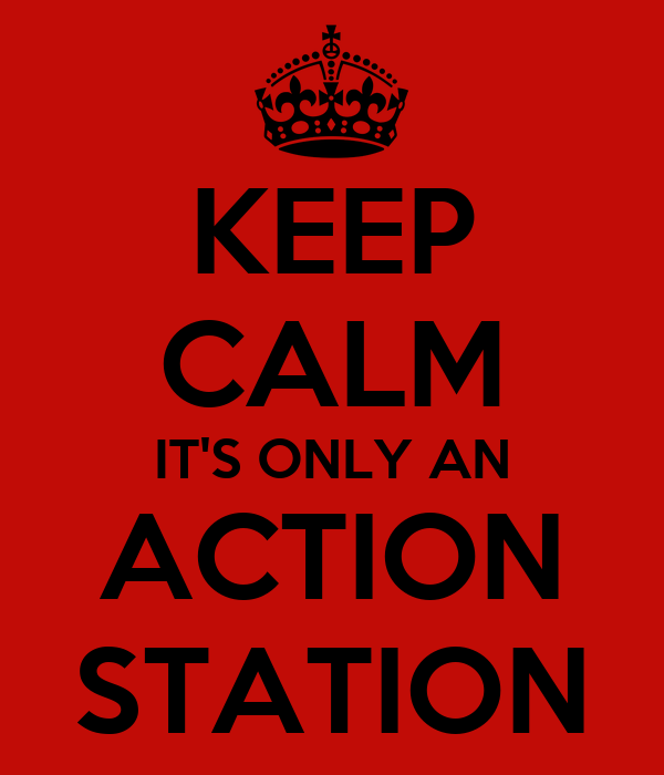 KEEP CALM IT'S ONLY AN ACTION STATION