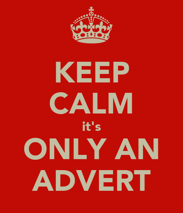 KEEP CALM it's ONLY AN ADVERT