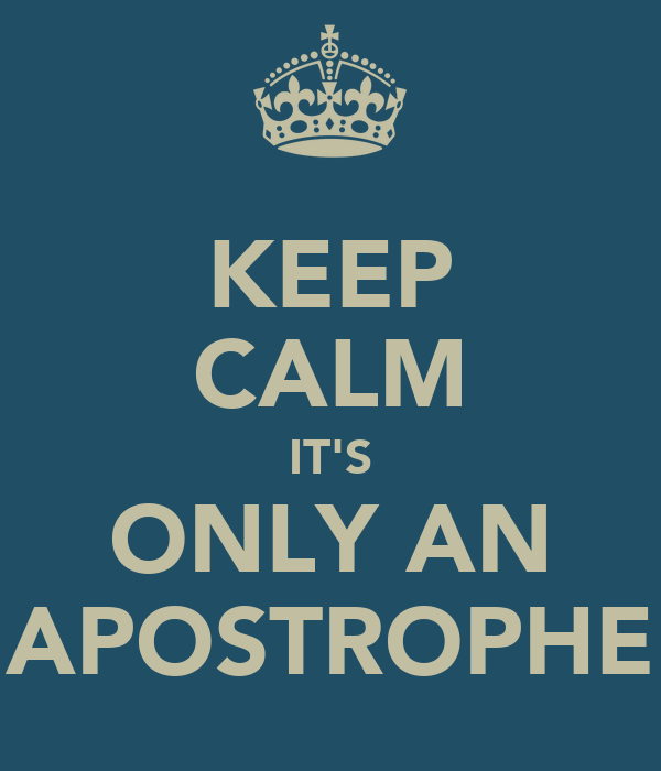 KEEP CALM IT'S ONLY AN APOSTROPHE