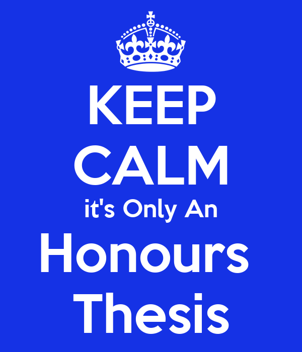KEEP CALM it's Only An Honours  Thesis