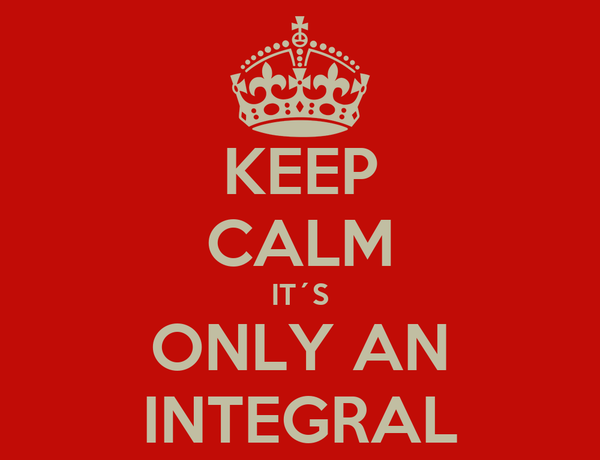 KEEP CALM IT´S ONLY AN INTEGRAL