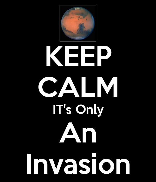 KEEP CALM IT's Only An Invasion