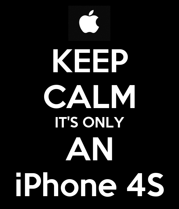KEEP CALM IT'S ONLY AN iPhone 4S