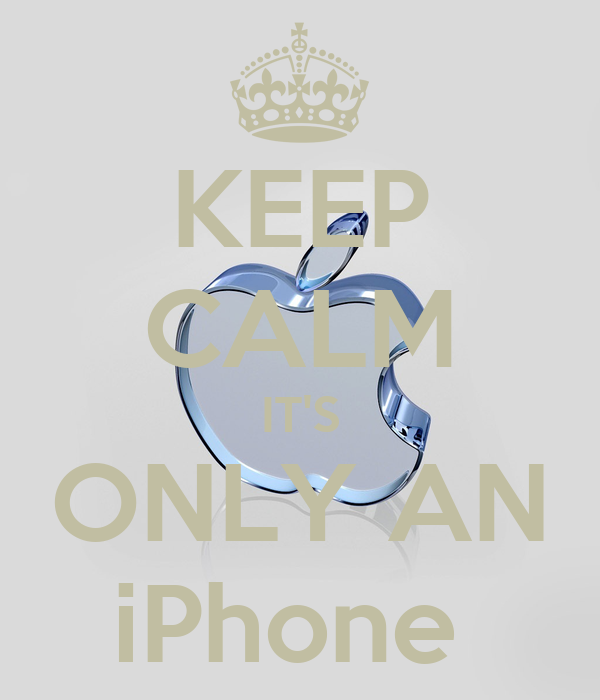 KEEP CALM IT'S ONLY AN iPhone