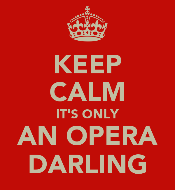 KEEP CALM IT'S ONLY AN OPERA DARLING