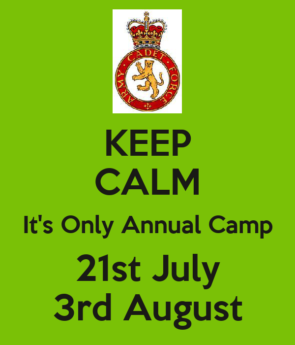 KEEP CALM It's Only Annual Camp 21st July 3rd August