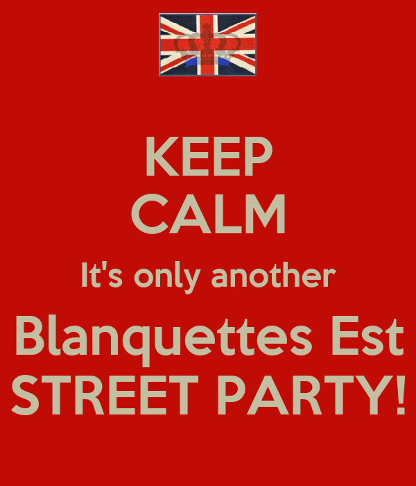 KEEP CALM It's only another Blanquettes Est STREET PARTY!