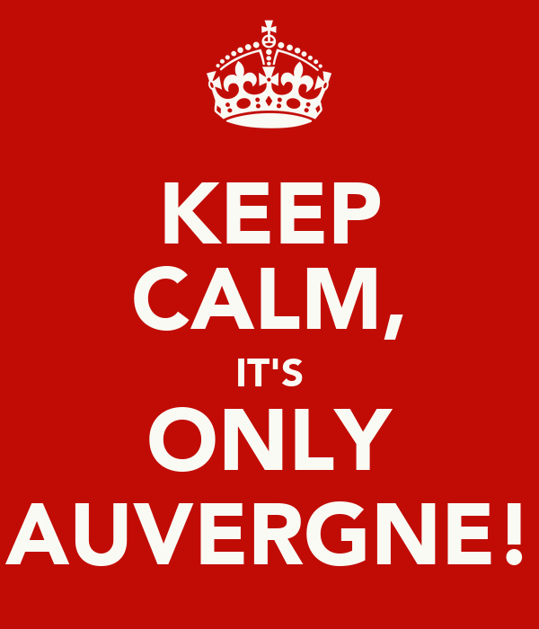 KEEP CALM, IT'S ONLY AUVERGNE!