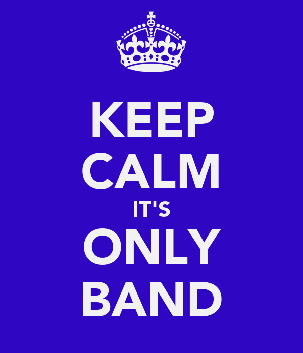 KEEP CALM IT'S ONLY BAND