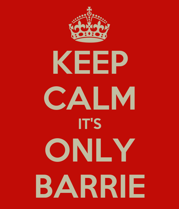 KEEP CALM IT'S ONLY BARRIE