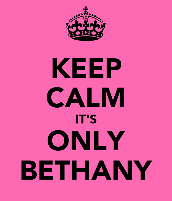 KEEP CALM IT'S ONLY BETHANY