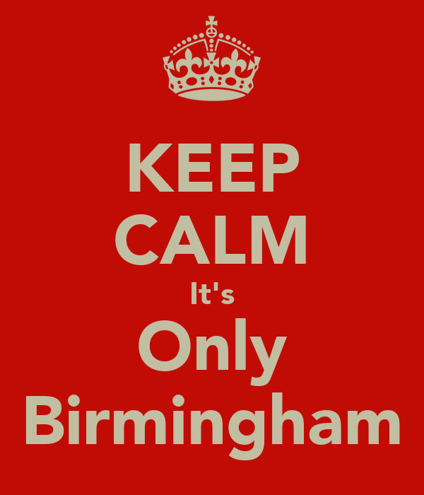 KEEP CALM It's Only Birmingham