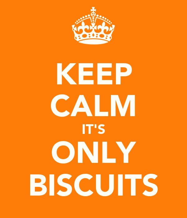 KEEP CALM IT'S ONLY BISCUITS