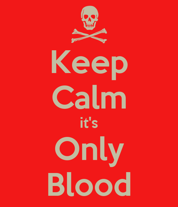 Keep Calm it's Only Blood