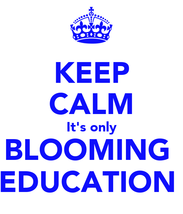 KEEP CALM It's only BLOOMING  EDUCATION