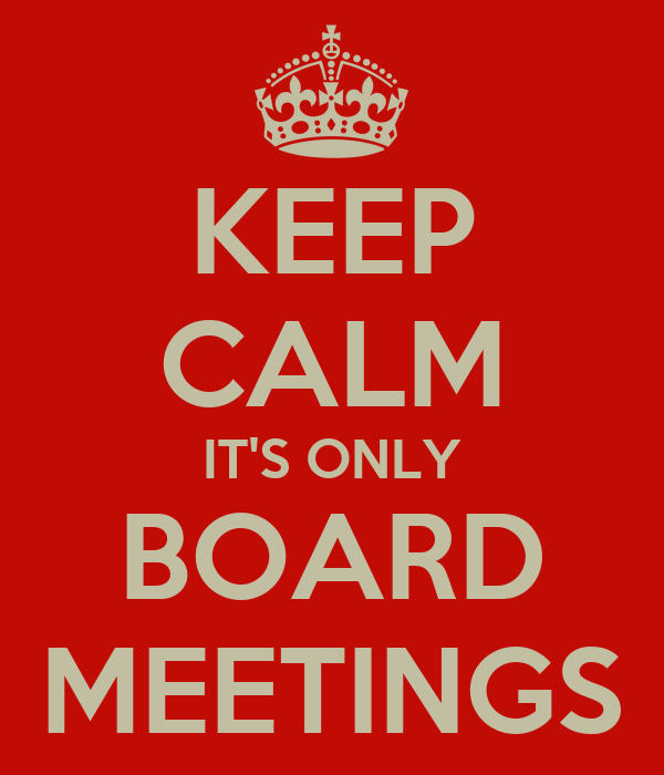 KEEP CALM IT'S ONLY BOARD MEETINGS