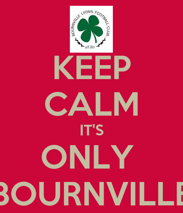 KEEP CALM IT'S ONLY  BOURNVILLE