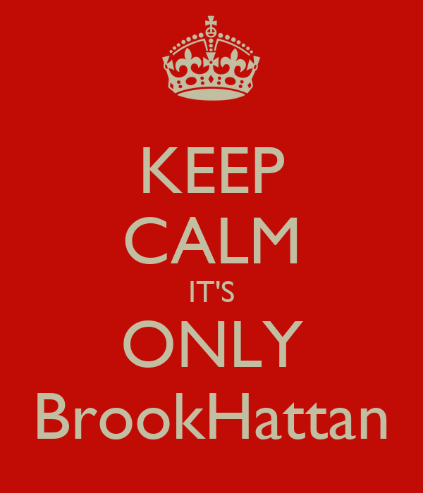 KEEP CALM IT'S ONLY BrookHattan