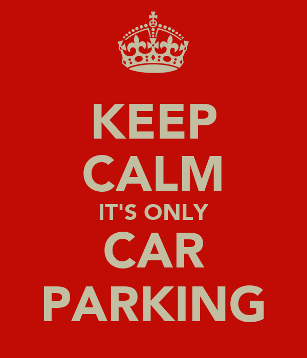 KEEP CALM IT'S ONLY CAR PARKING