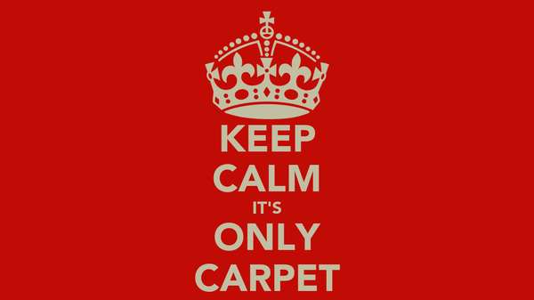 KEEP CALM IT'S ONLY CARPET