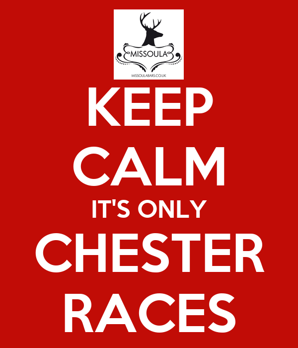KEEP CALM IT'S ONLY CHESTER RACES