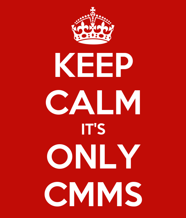 KEEP CALM IT'S ONLY CMMS