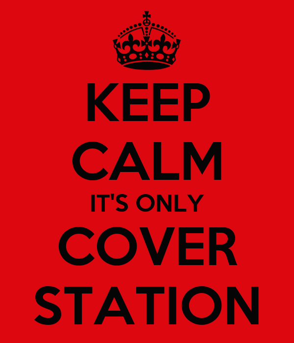 KEEP CALM IT'S ONLY COVER STATION