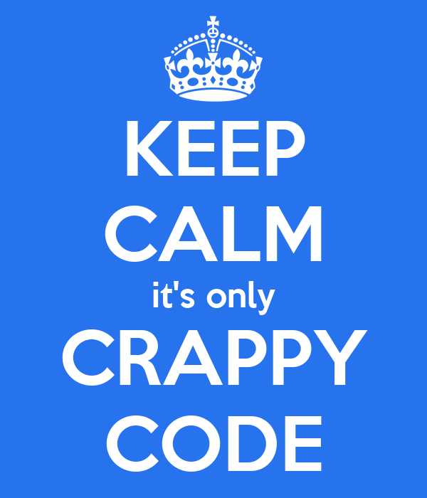 KEEP CALM it's only CRAPPY CODE