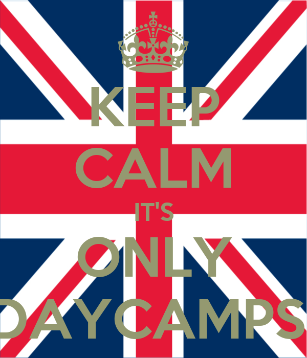 KEEP CALM IT'S ONLY DAYCAMPS!