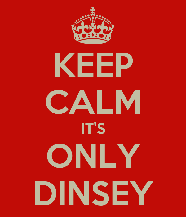 KEEP CALM IT'S ONLY DINSEY