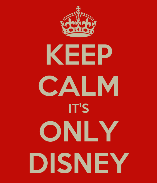 KEEP CALM IT'S ONLY DISNEY