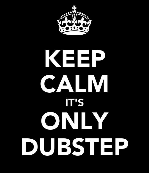 KEEP CALM IT'S ONLY DUBSTEP