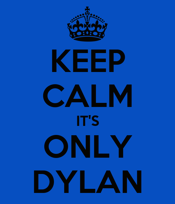 KEEP CALM IT'S ONLY DYLAN
