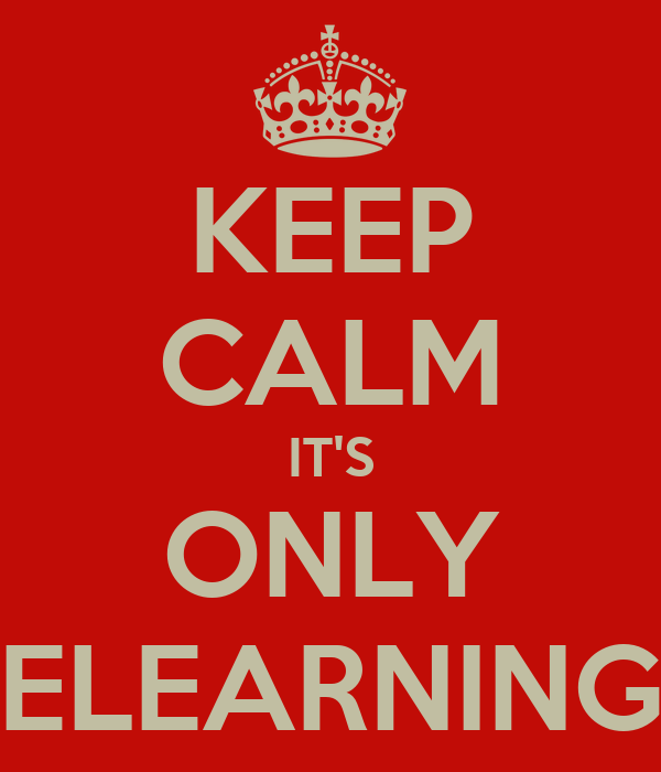 KEEP CALM IT'S ONLY ELEARNING