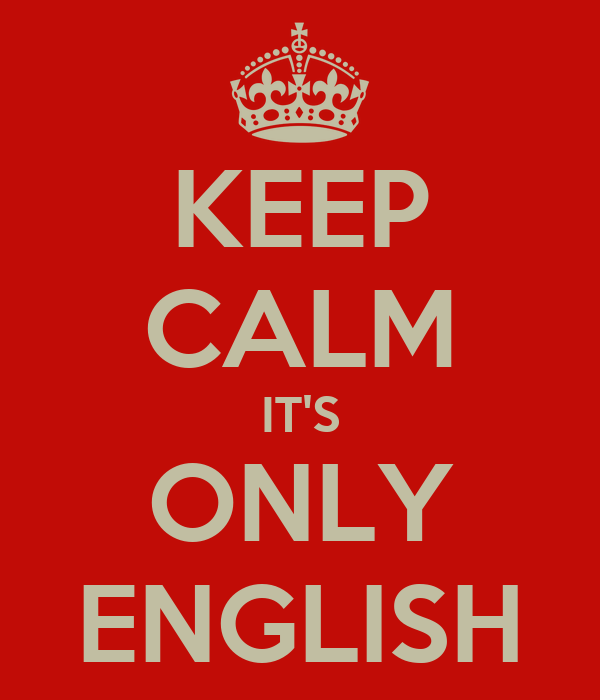 KEEP CALM IT'S ONLY ENGLISH