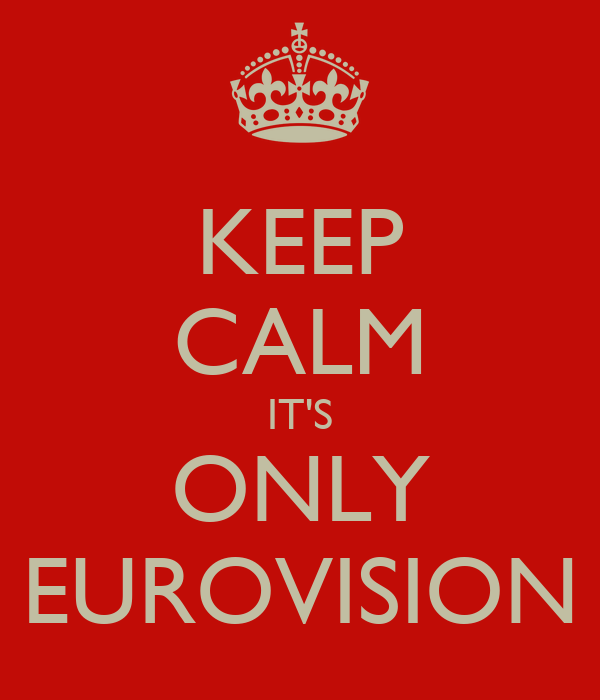 KEEP CALM IT'S ONLY EUROVISION
