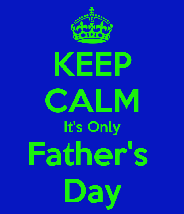 KEEP CALM It's Only Father's  Day
