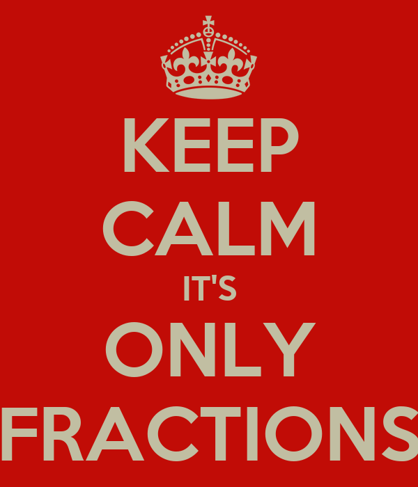 KEEP CALM IT'S ONLY FRACTIONS