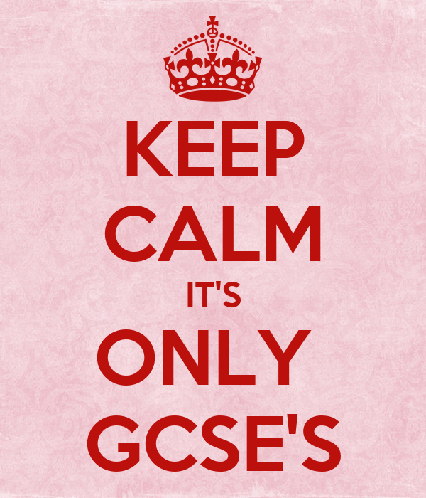 KEEP CALM IT'S ONLY  GCSE'S