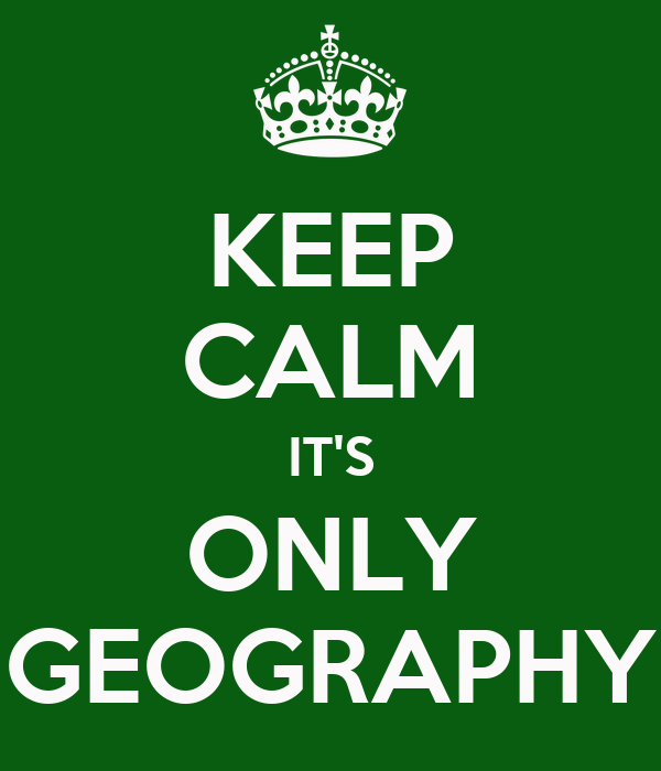 KEEP CALM IT'S ONLY GEOGRAPHY
