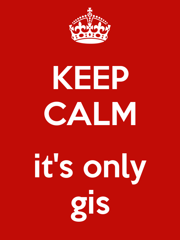 KEEP CALM  it's only gis